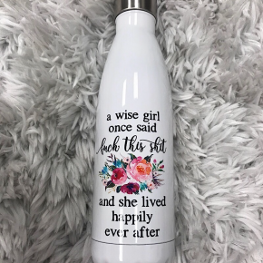 """WATER BOTTLE - """"A WISE GIRL ONCE SAID..."""""""