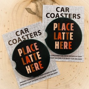 """COASTERS ON THE GO - """"PLACE LATTE HERE"""""""