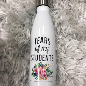 "WATER BOTTLE - ""TEARS OF MY STUDENTS"""