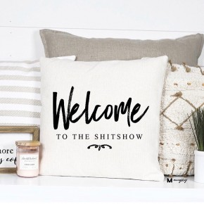 """""""WELCOME TO THE SHIT SHOW"""" FUNNY PILLOW"""