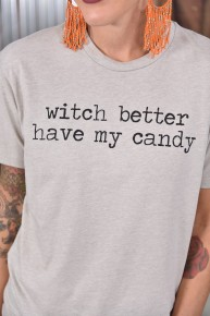 Witch Better Have My Candy Tee