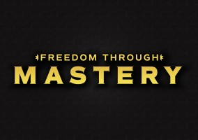 Freedom Through Mastery