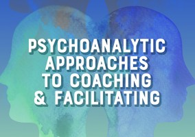 Psychoanalytic Approaches to Coaching and Facilitating