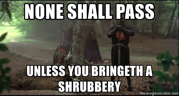 none-shall-pass-unless-you-bringeth-a-shrubbery.jpg