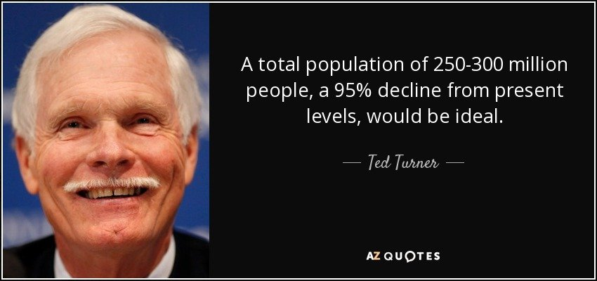 quote-a-total-population-of-250-300-million-people-a-95-decline-from-present-levels-would-ted-turner-130-95-22.jpg.142fe02e87a0803d2839b7952d2c5288.jpg