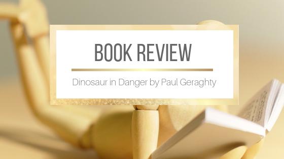 Book Review: Dinosaur in Danger by Paul Geraghty