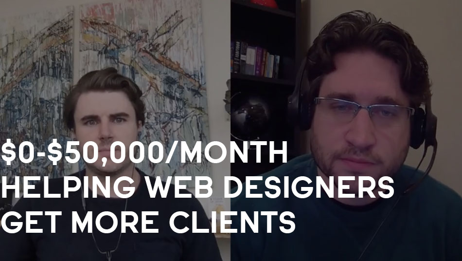 How Joe Went From $0-$50,000/Month Helping Web Designers Get More Clients