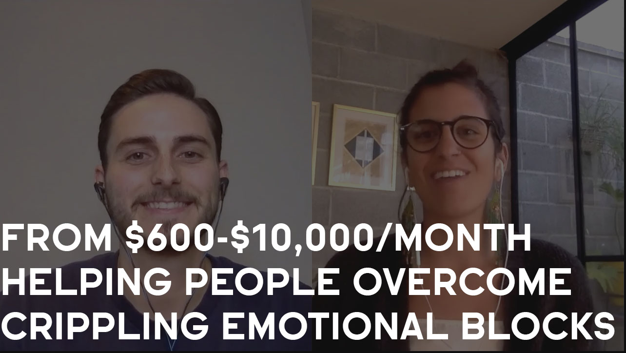 From $600-$10,000/month Helping People Overcome Crippling Emotional Blockages