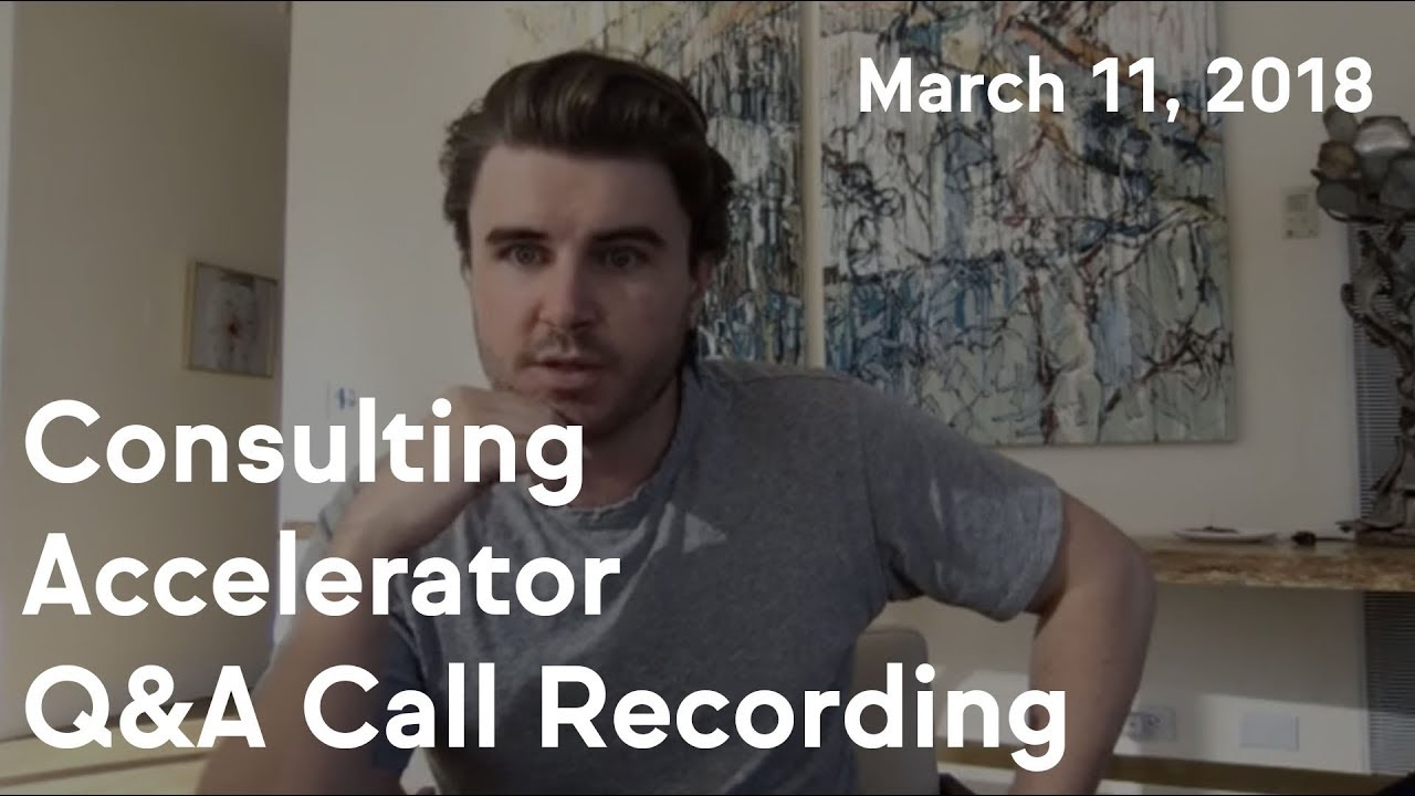 Consulting Accelerator Livestream Q&A, March 11th, 2018