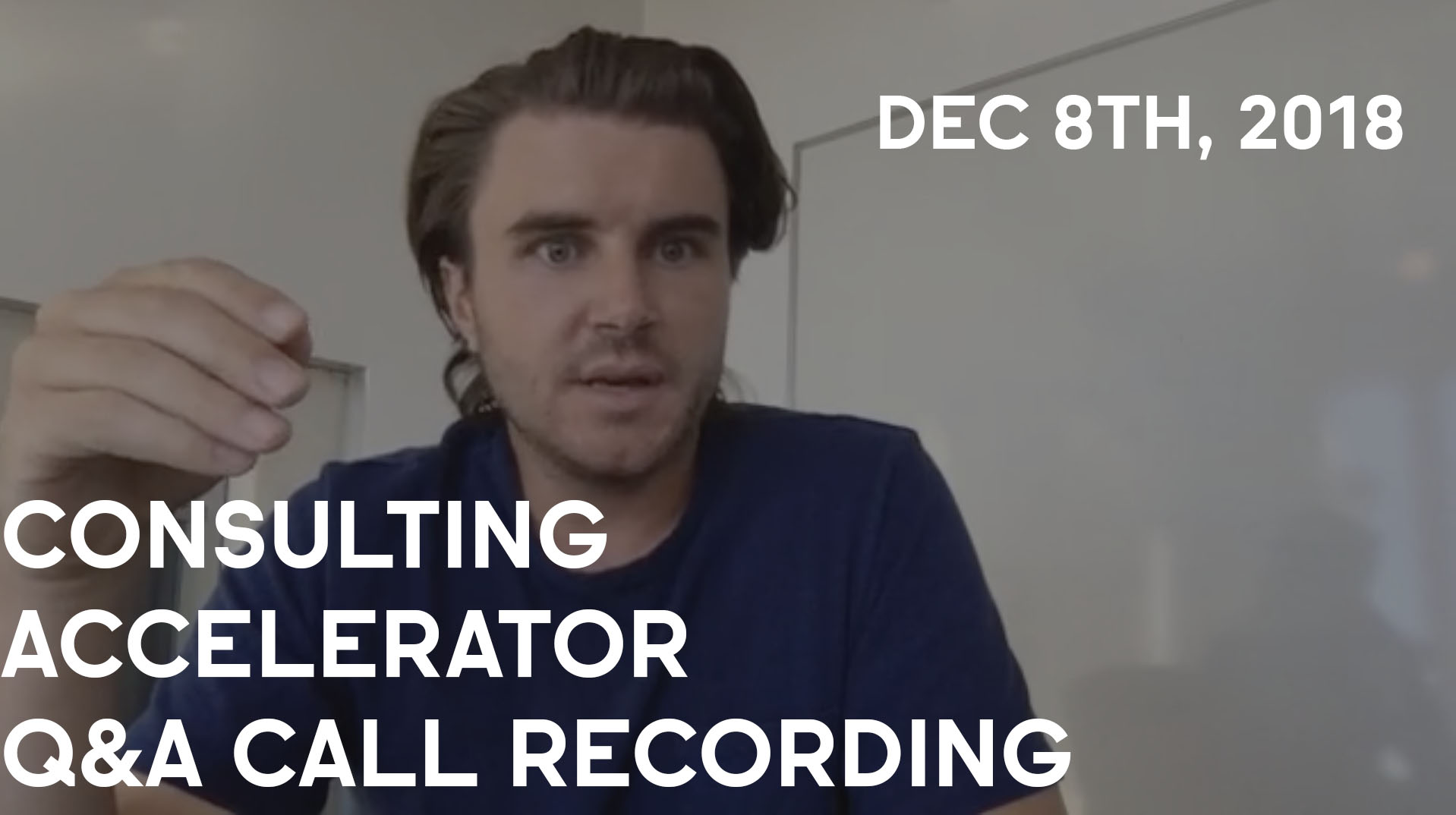 Consulting Accelerator Livestream Q&A, December 8th, 2018