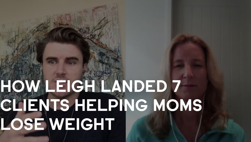 How Leigh Landed 7 Clients Helping Moms Lose Weight