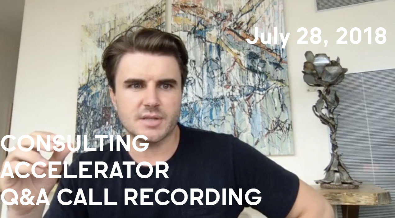 Consulting Accelerator Livestream Q&A, July 28th, 2018