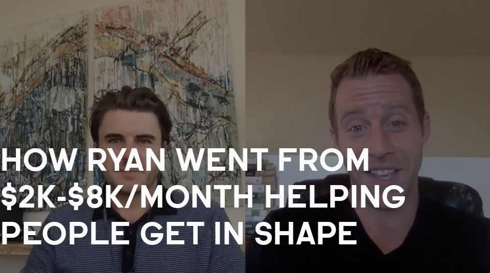 How Ryan Went From $2,000-8,000/Month By Helping People Become Healthier