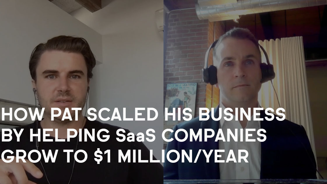 How Pat Scaled His Business By Helping SaaS Companies Grow To $1 Million/Year
