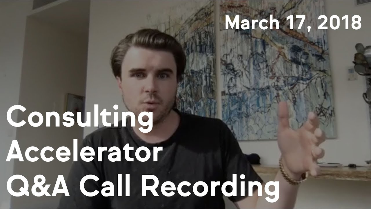 Consulting Accelerator Livestream Q&A, March 17th, 2018