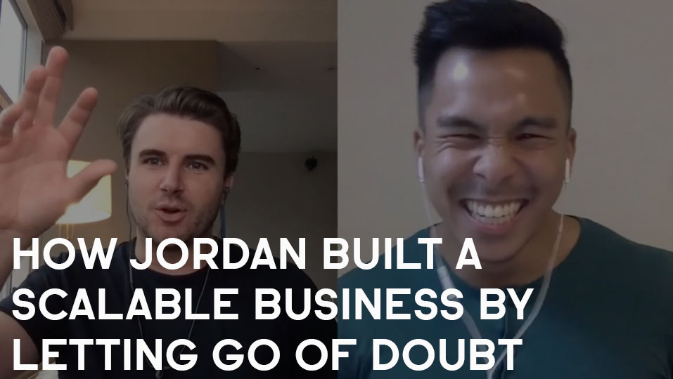 How Jordan Turned His Passion Into a Scalable Business By Letting Go Of Doubt
