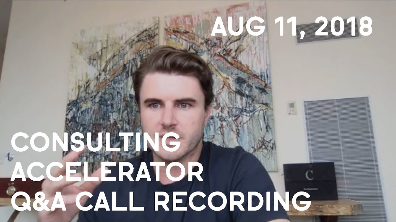 Consulting Accelerator Livestream Q&A, August 11th, 2018