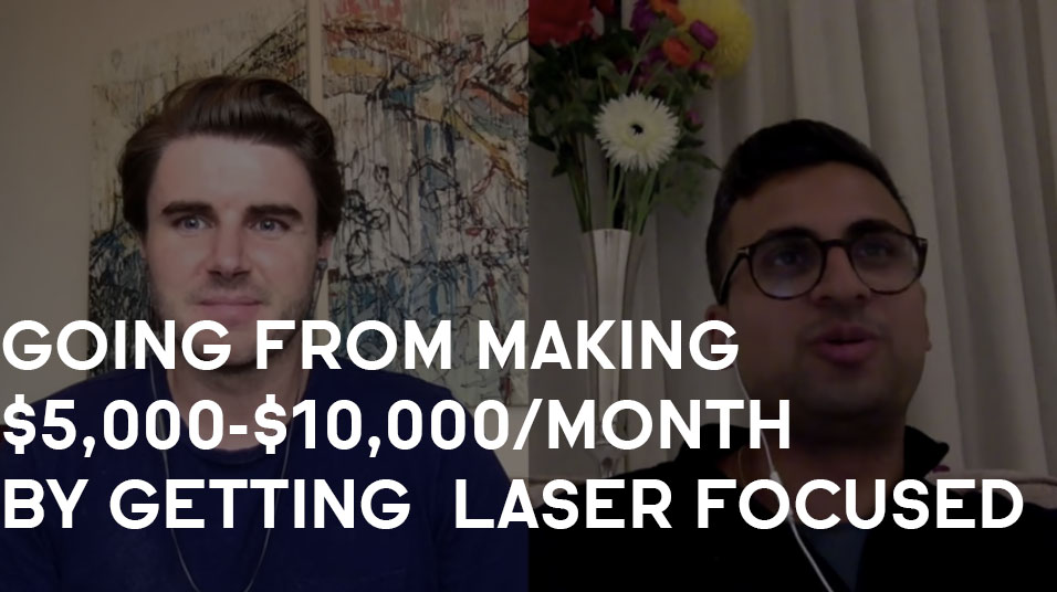 How Neil Went From Making $5,000-$10,000/month By Getting Laser Focused