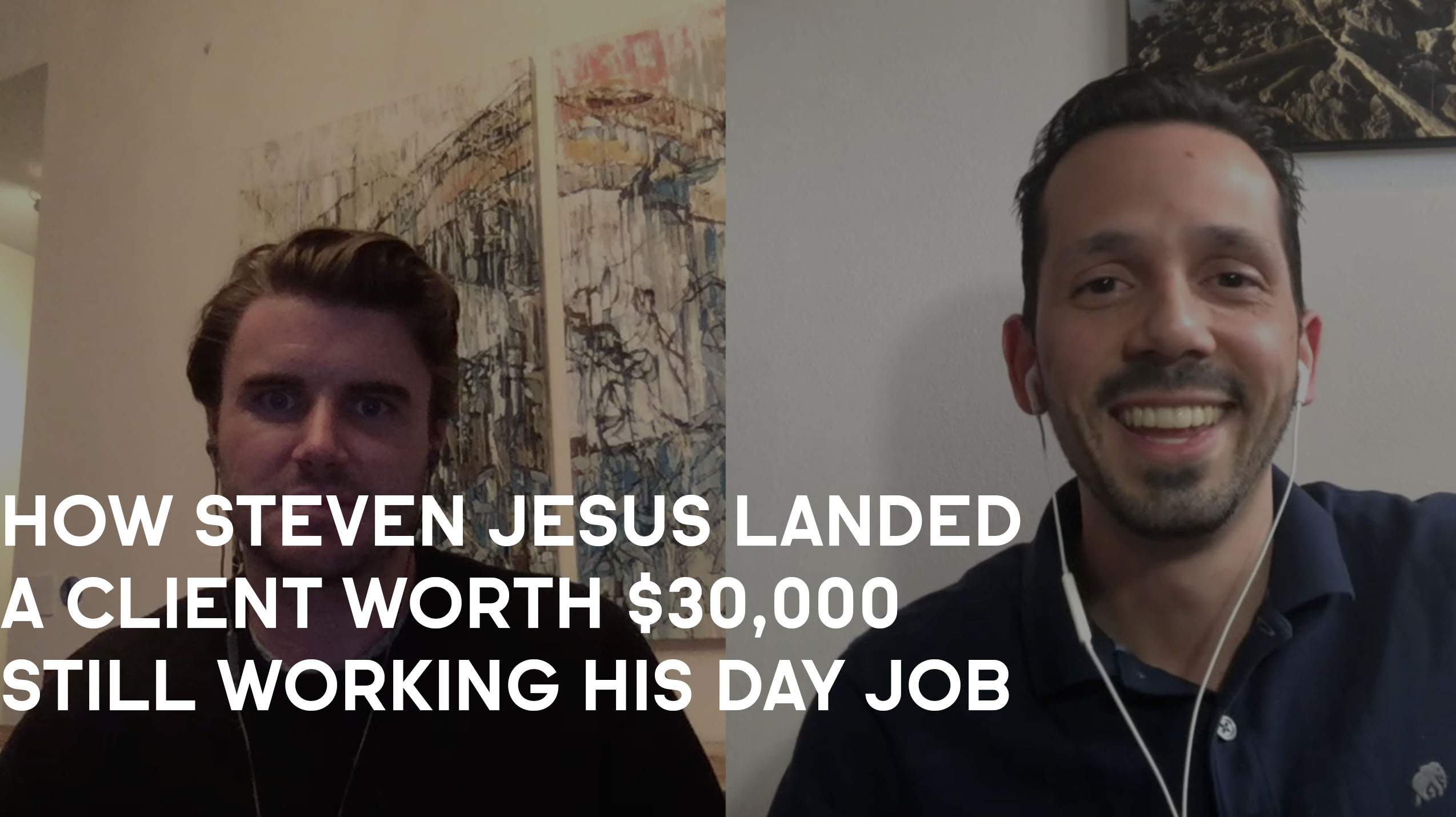 How Steven Jesus Landed A Client Worth $30,000 Still Working His Day Job