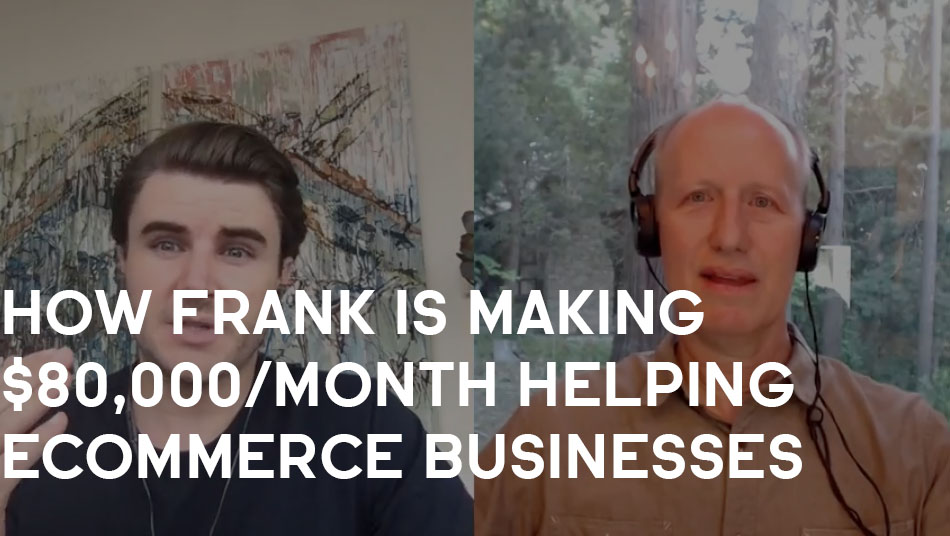 How Frank Is Making $80,000/Month Helping eCommerce Businesses
