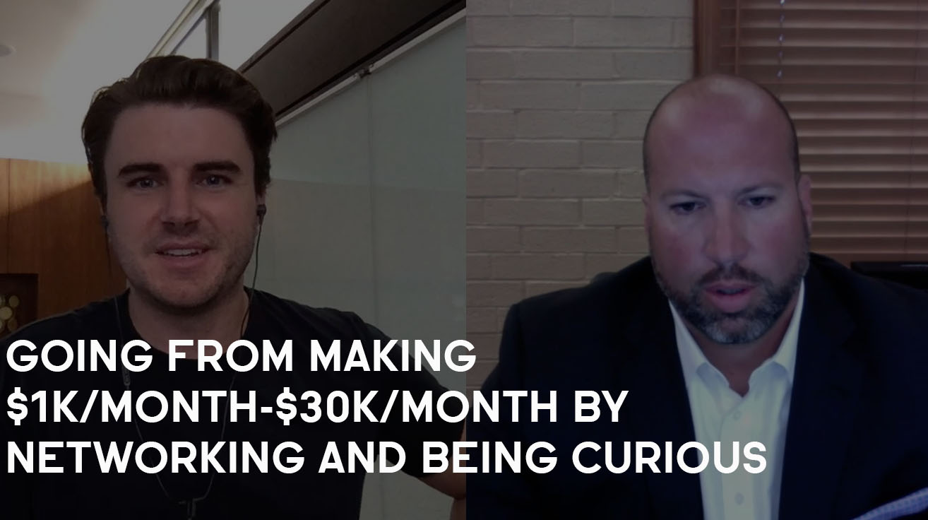 How Casey Went From $1,000/Month-$30,000/Month By Networking And Being Curious