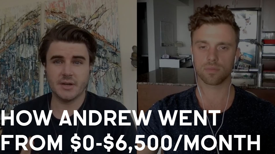How Andrew Went From $0-$6,500/Month