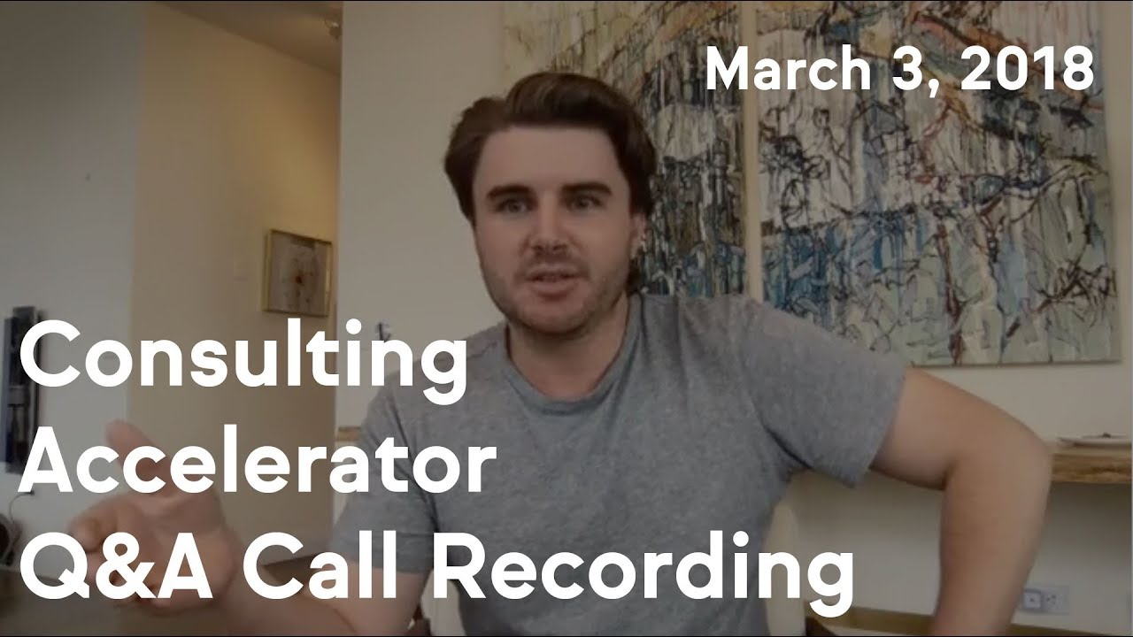 Consulting Accelerator Livestream Q&A, March 3rd, 2018