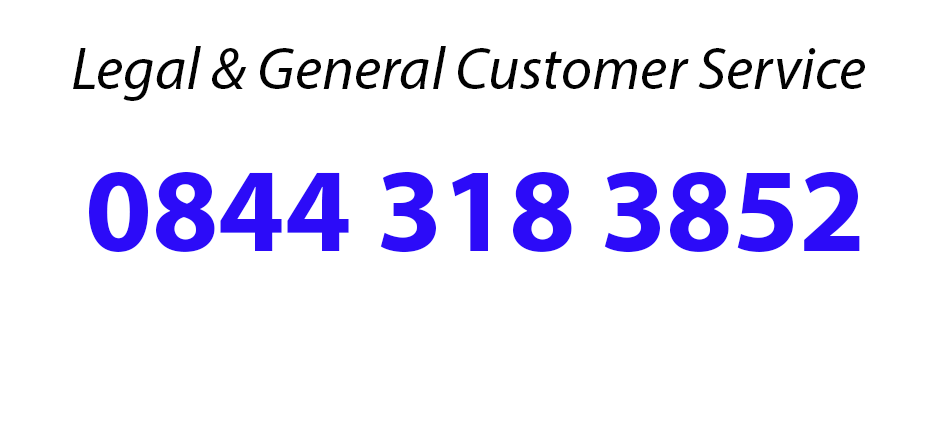Contact Legal and General through the Legal & General  Customer Service Number On 0844 318 3852