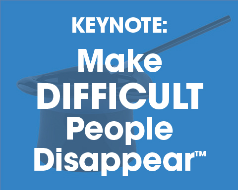 Keynote: Make Difficult People Disappear