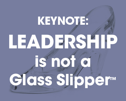 Keynote: Leadership Is Not a Glass Slipper