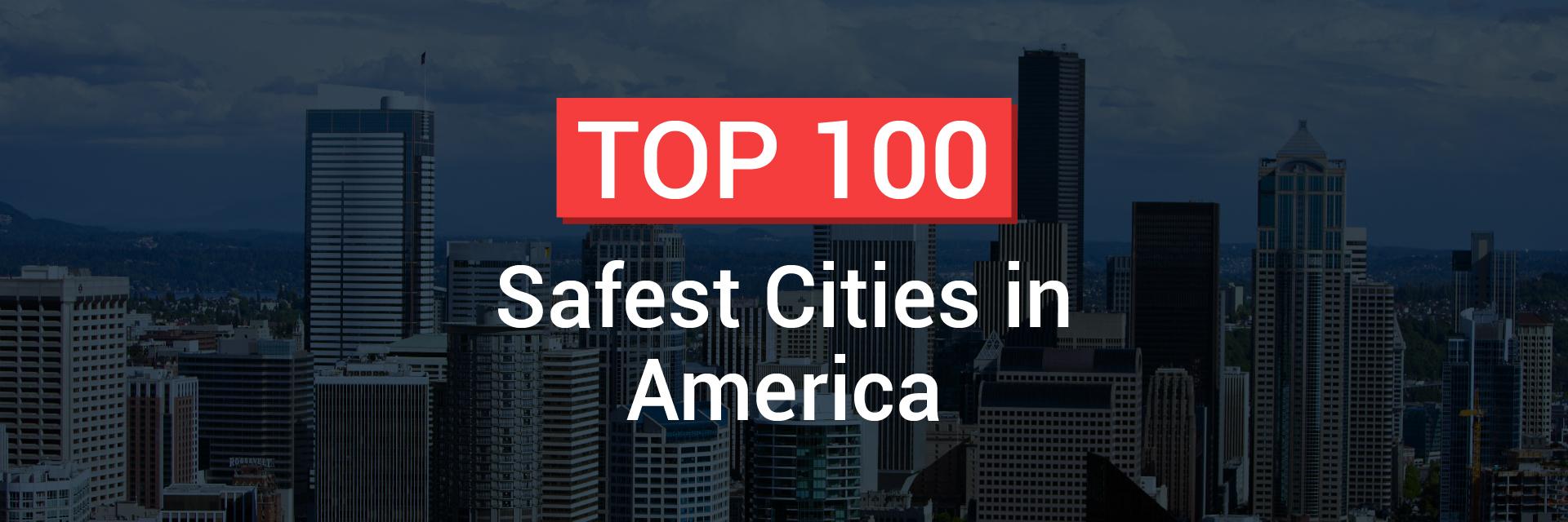 Top 100 Safest Cities In America 2017