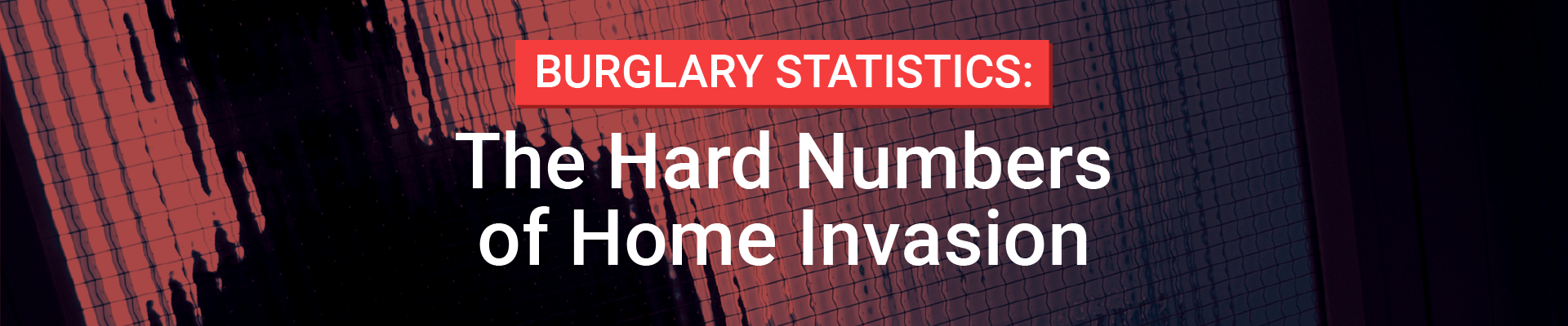 Burglary Statistics: The Hard Numbers | National Council For