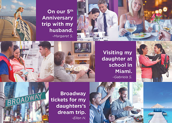 On our 5th Anniversary trip with my husband. -Margaret S. Book. • Visiting my daughter at school in Miami. -Gabriela S. • Broadway tickets for my daughters's dream trip. -Ellen N.