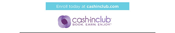 Enroll today at cashinclub.com • Cash-In Club® Book Earn. Enjoy.™