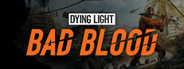 Dying Light: Bad Blood System Requirements