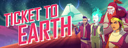Ticket to Earth System Requirements