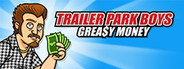 Trailer Park Boys: Greasy Money System Requirements
