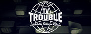 TV Trouble System Requirements
