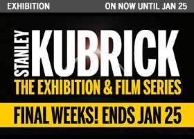 Stanley Kubrick: The Exhibition ends Jan 25