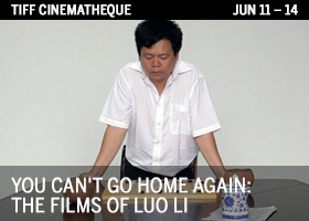 YOU CAN'T GO HOME AGAIN: THE FILMS OF LUO LI