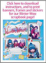 Click here to download tag and packaging instructions for our Winter Wow! scrapbook page!