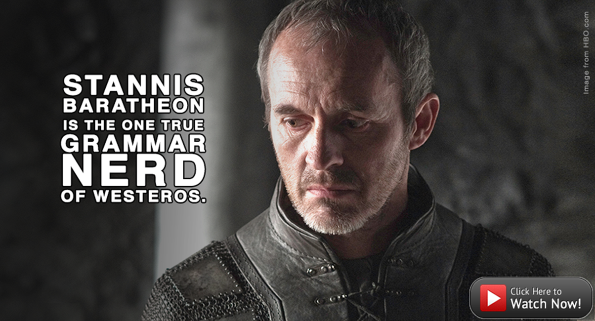 Stannis Baratheon is your inner grammar nerd! We have proof.