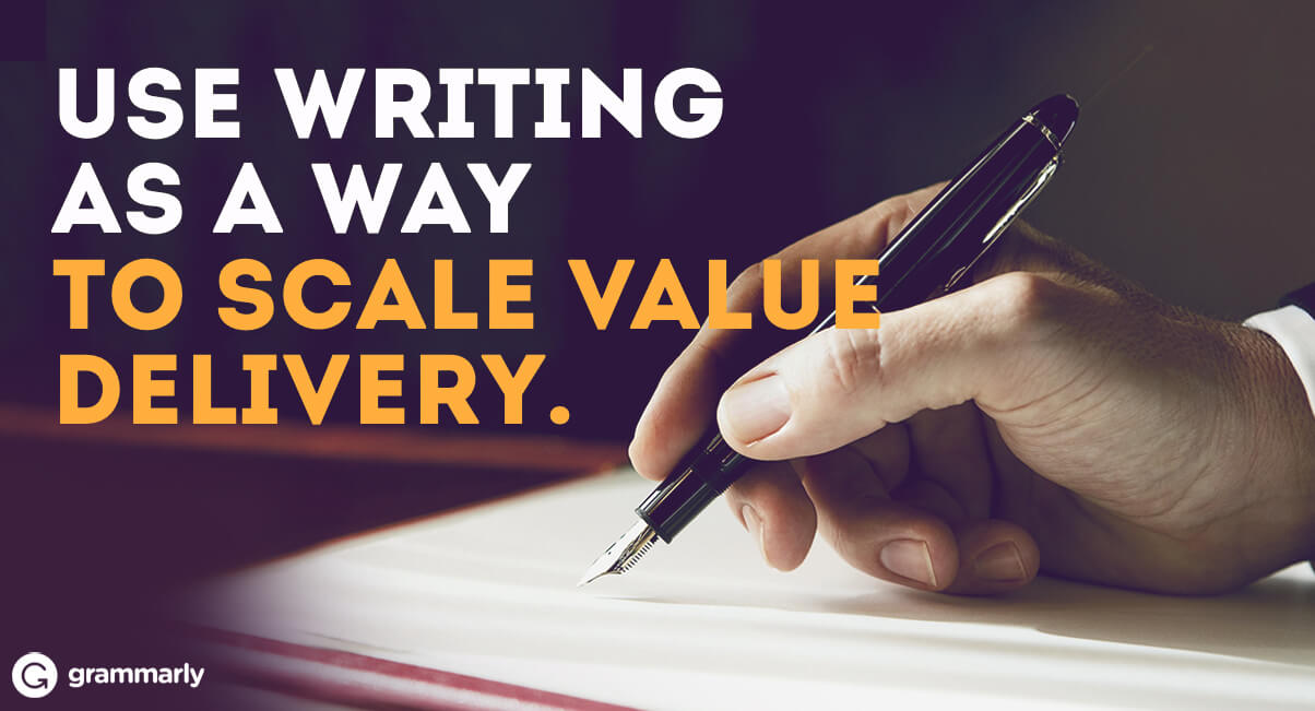 Use Writing as a Way to Scale Value Delivery