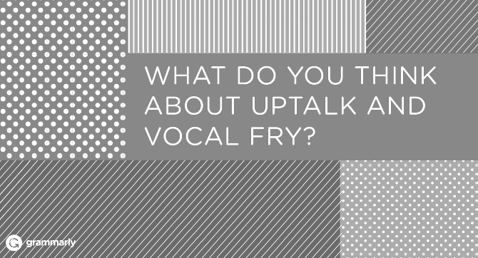 Uptalk? and Vocal Fry? An Epidemic?