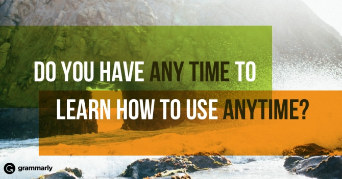 The Difference Between 'Anytime' and 'Any Time'