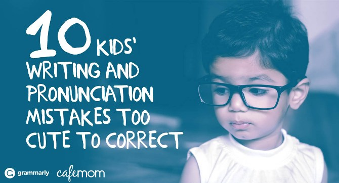 10 Kids' Grammar and Pronunciation Mistakes Too Cute to Correct