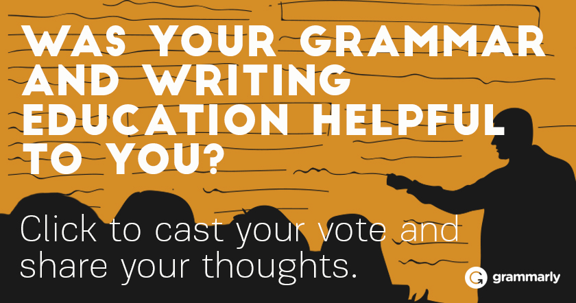 Was your grammar and writing education helpful to you?