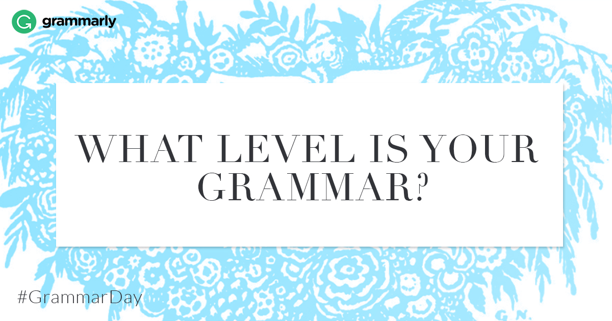 What level is your grammar?
