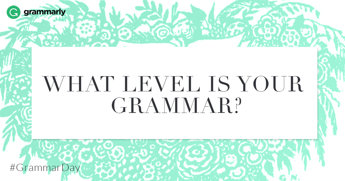 What is your grammar level?