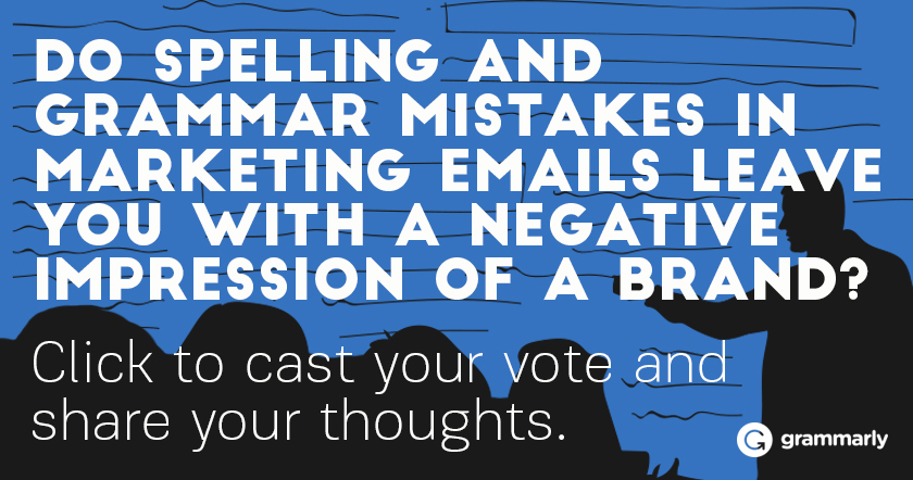 Do spelling and grammar mistakes in MARKETING EMAILS leave you with a negative impression of a brand?